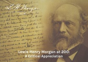Lewis Henry Morgan at 200: The Legacies of a Nineteenth-Century Aurora Scholar